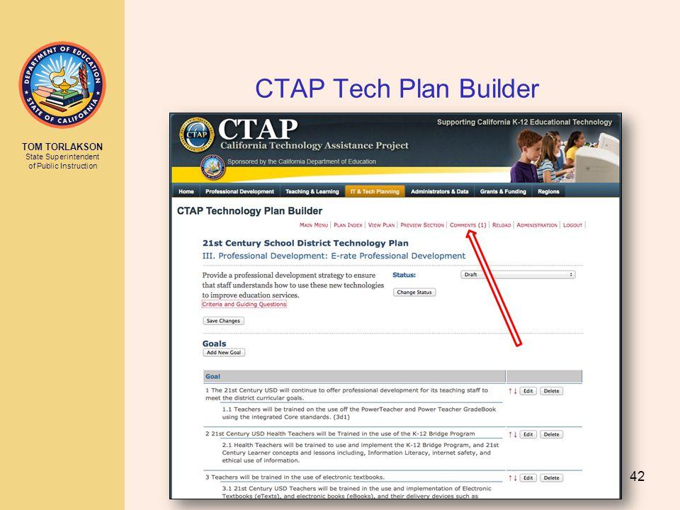 TOM TORLAKSON State Superintendent of Public Instruction CTAP Tech Plan Builder 42