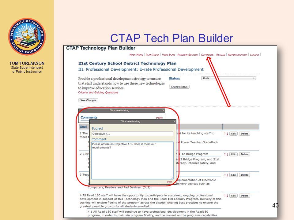 TOM TORLAKSON State Superintendent of Public Instruction CTAP Tech Plan Builder 43