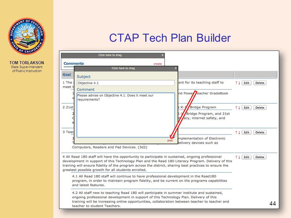 TOM TORLAKSON State Superintendent of Public Instruction CTAP Tech Plan Builder 44