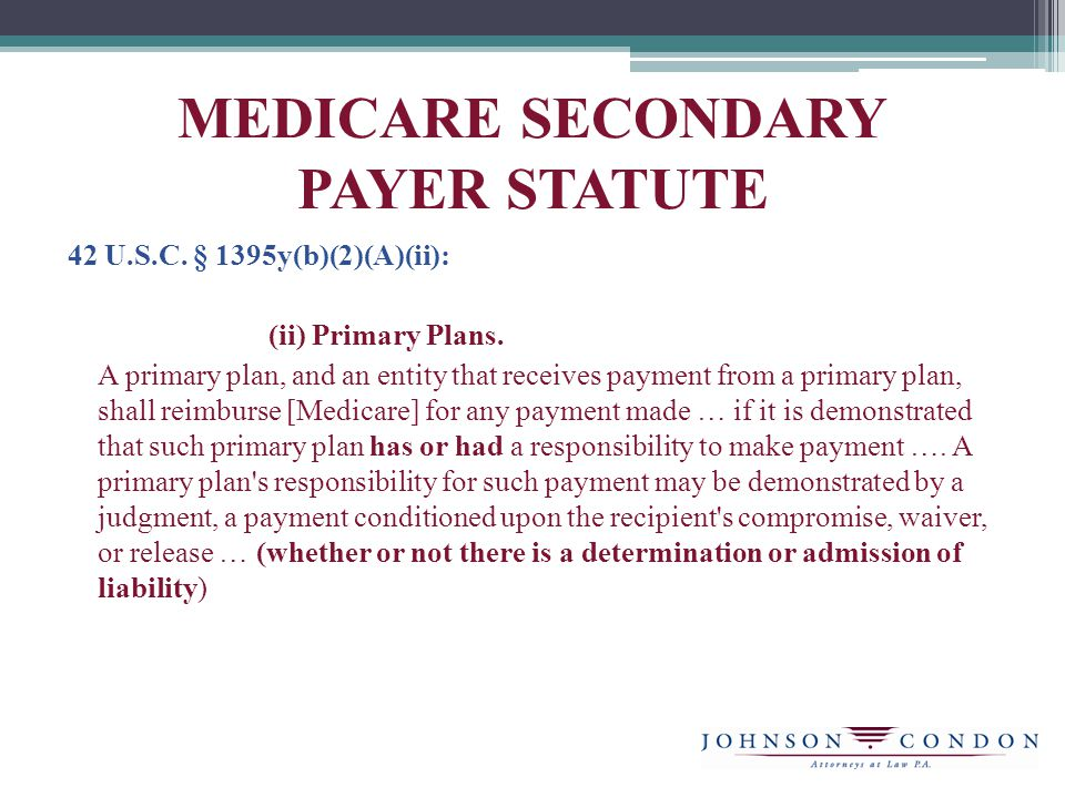 MEDICARE SECONDARY PAYER STATUTE 42 U.S.C. § 1395y(b)(2)(A)(ii): (ii) Primary Plans.