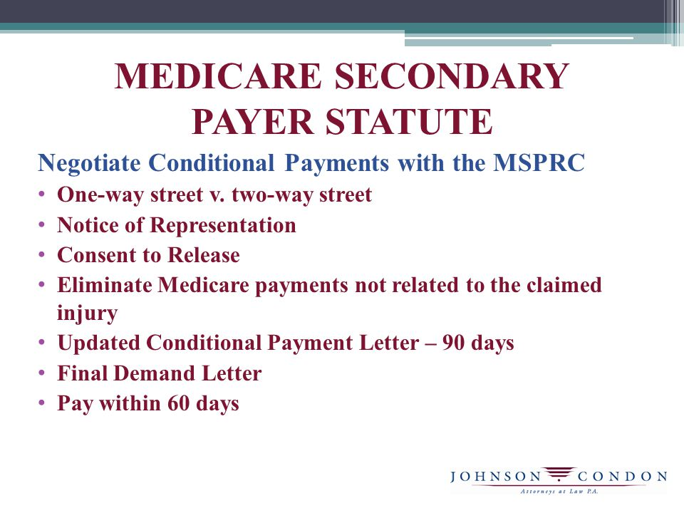 MEDICARE SECONDARY PAYER STATUTE Negotiate Conditional Payments with the MSPRC One-way street v.