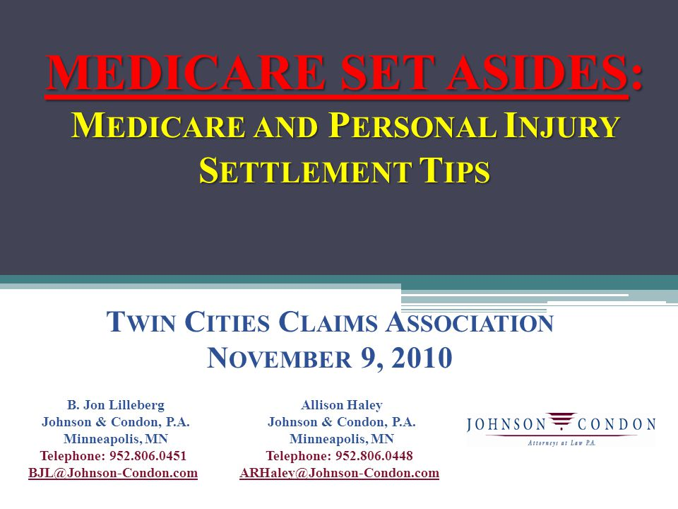 MEDICARE SET ASIDES: M EDICARE AND P ERSONAL I NJURY S ETTLEMENT T IPS T WIN C ITIES C LAIMS A SSOCIATION N OVEMBER 9, 2010 B.
