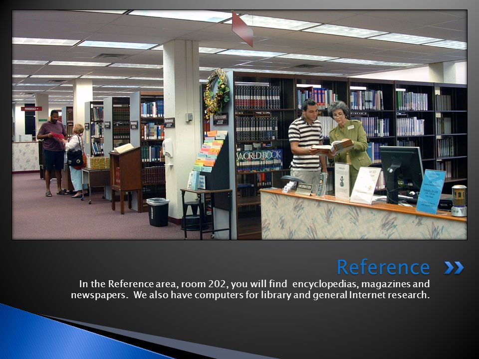 In the Reference area, room 202, you will find encyclopedias, magazines and newspapers.