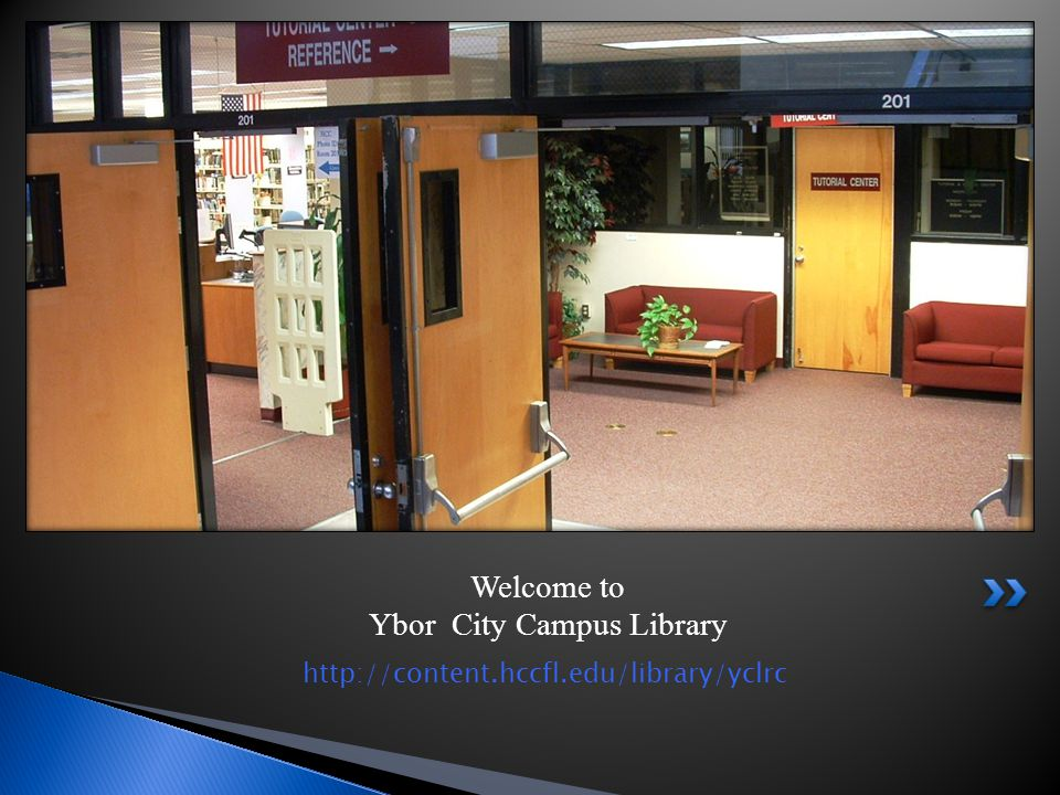Welcome to Ybor City Campus Library http://content.hccfl.edu/library/yclrc
