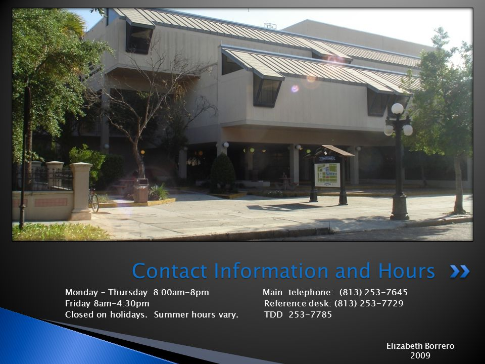 Monday – Thursday 8:00am-8pm Main telephone: (813) 253-7645 Friday 8am-4:30pm Reference desk: (813) 253-7729 Closed on holidays.