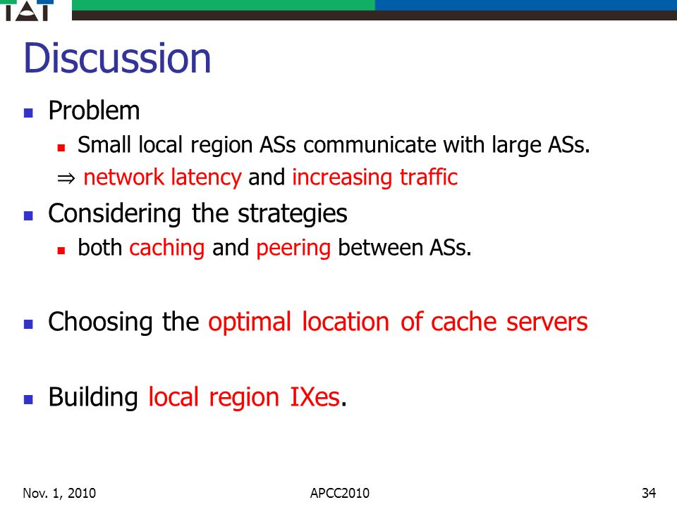 Discussion Problem Small local region ASs communicate with large ASs. network latency and increasing traffic Considering the strategies both caching a