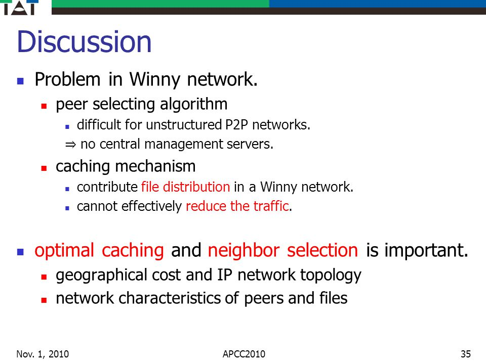 Discussion Problem in Winny network. peer selecting algorithm difficult for unstructured P2P networks. no central management servers. caching mechanis