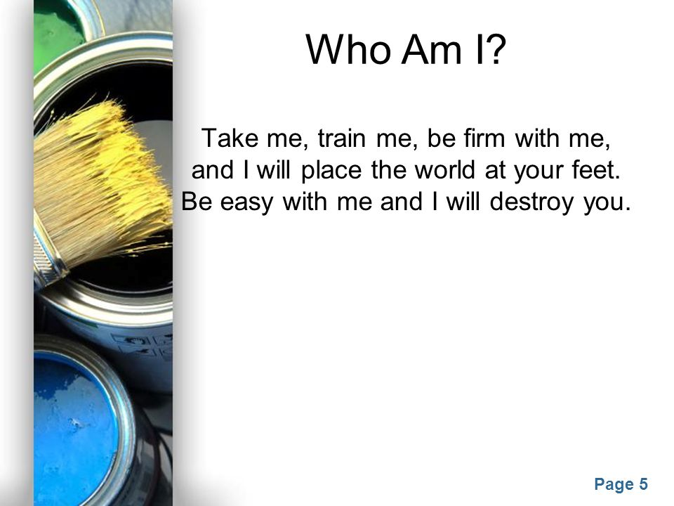 Powerpoint Templates Page 4 Who Am I? I am not a machine, though I work with all the precision of a machine plus the intelligence of a human. You may