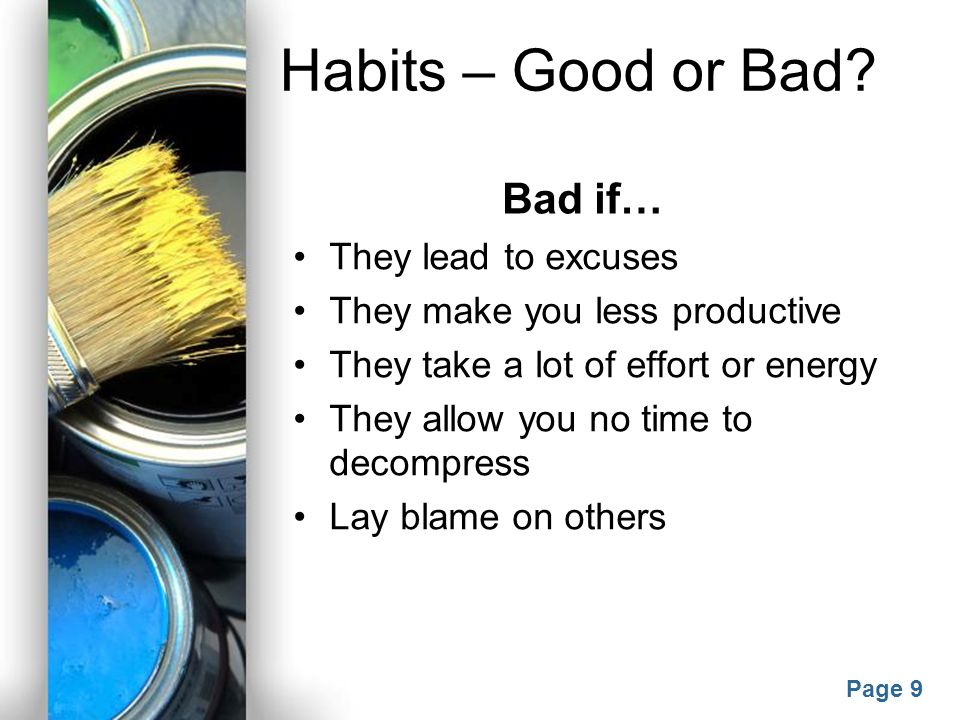 Powerpoint Templates Page 8 Habits – Good or Bad? Good if… They lead to solutions They make you more productive They are sustainable They allow for me