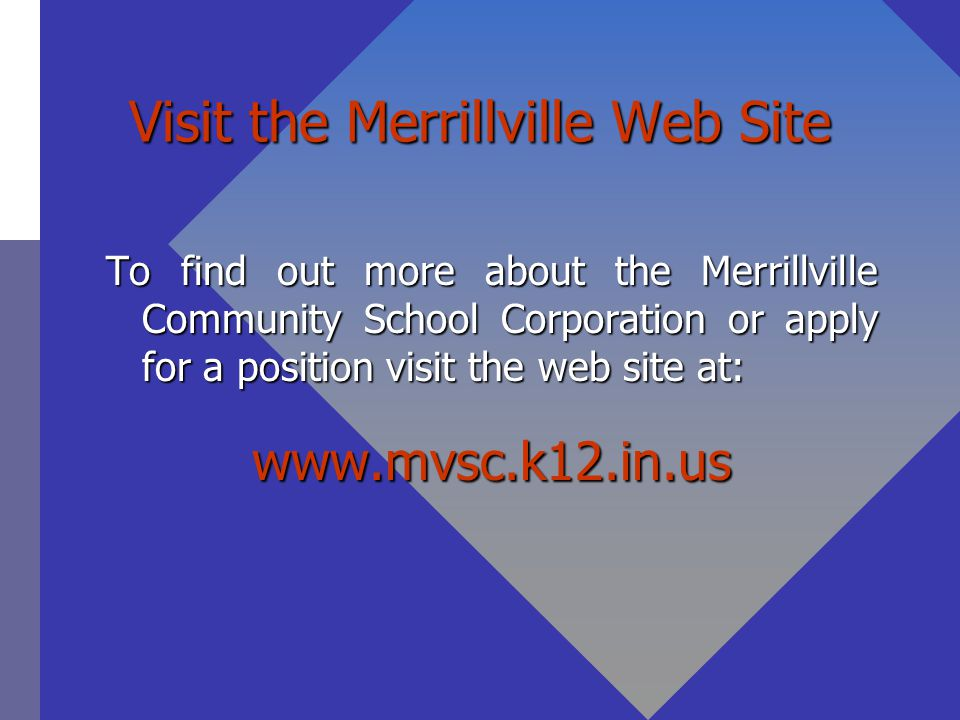 Visit the Merrillville Web Site To find out more about the Merrillville Community School Corporation or apply for a position visit the web site at: www.mvsc.k12.in.us
