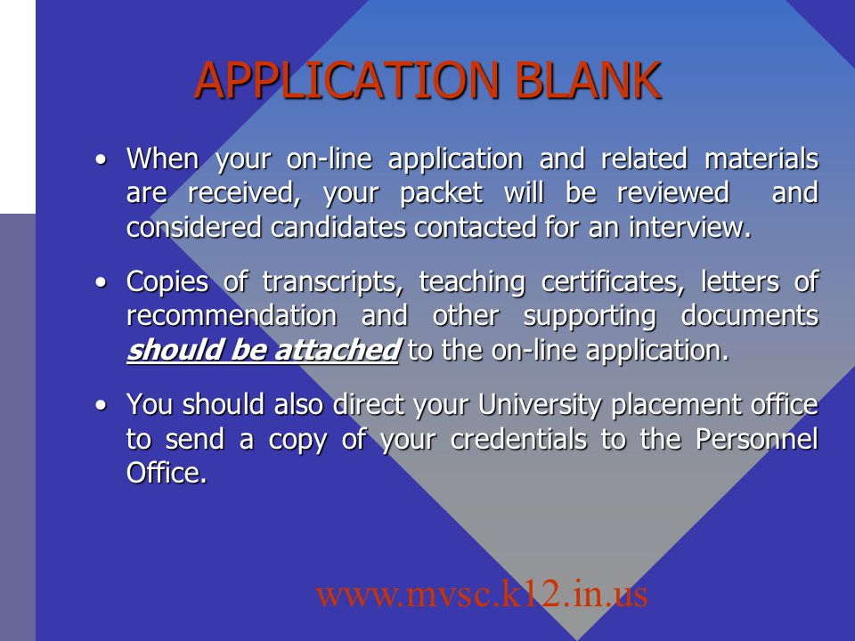 APPLICATION BLANK When your on-line application and related materials are received, your packet will be reviewed and considered candidates contacted for an interview.When your on-line application and related materials are received, your packet will be reviewed and considered candidates contacted for an interview.