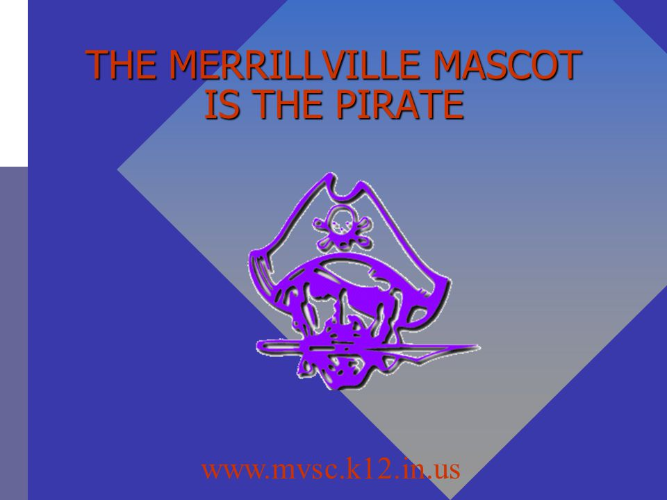 THE MERRILLVILLE MASCOT IS THE PIRATE www.mvsc.k12.in.us