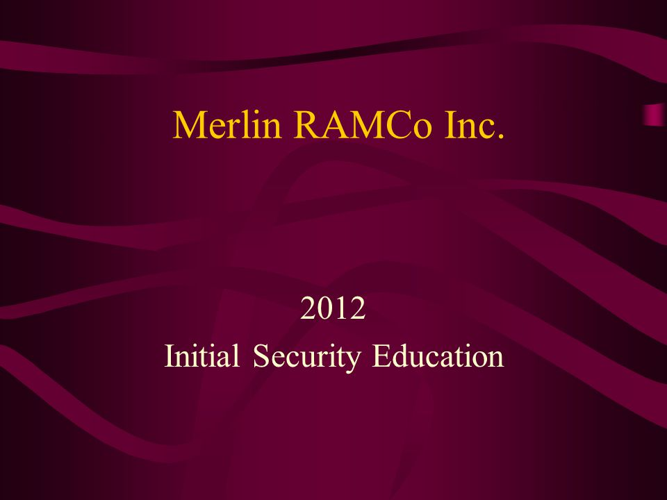 Merlin RAMCo Inc. 2012 Initial Security Education