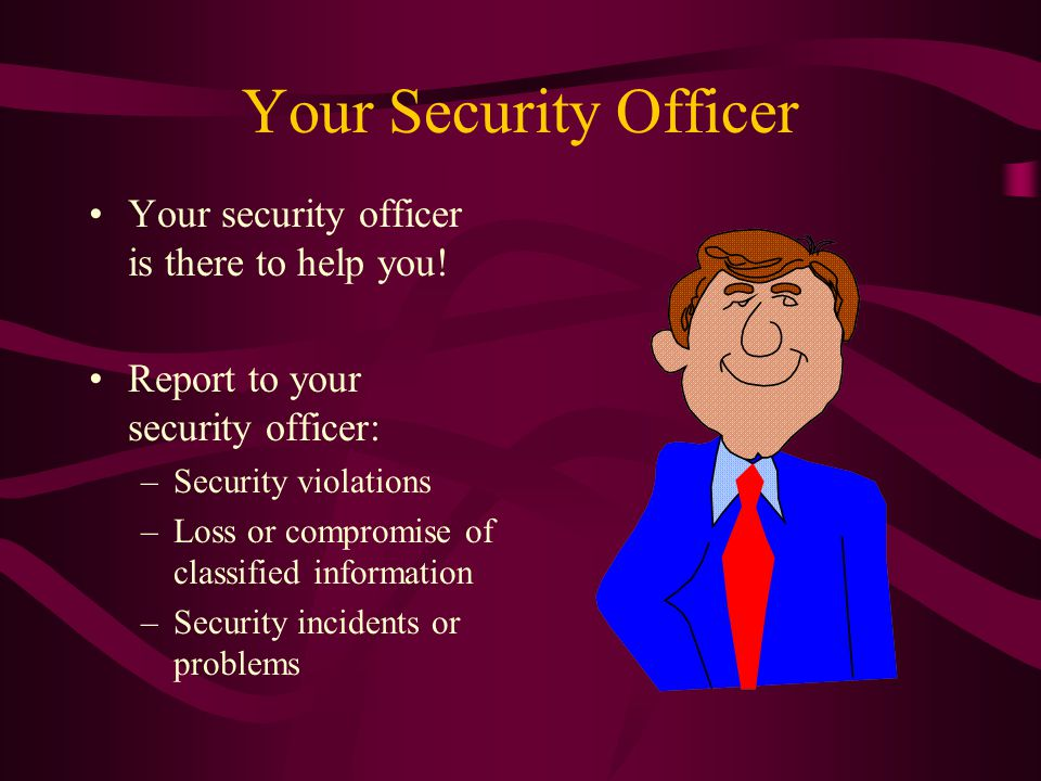 Your Security Officer Your security officer is there to help you.