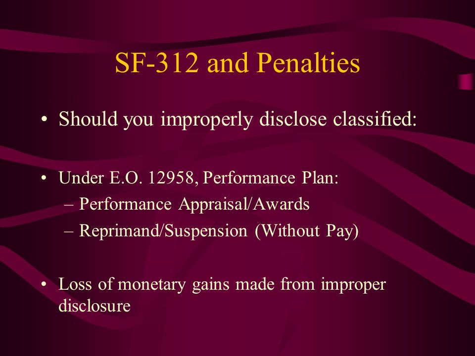 SF-312 and Penalties Should you improperly disclose classified: Under E.O.
