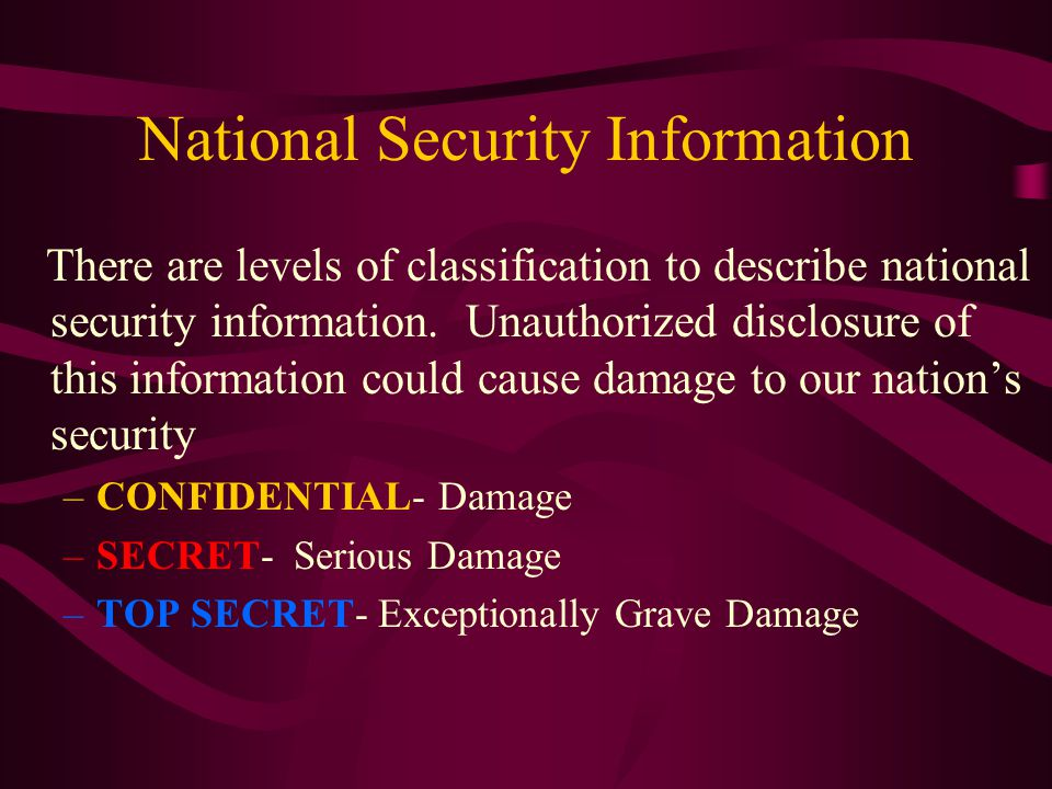 National Security Information There are levels of classification to describe national security information.