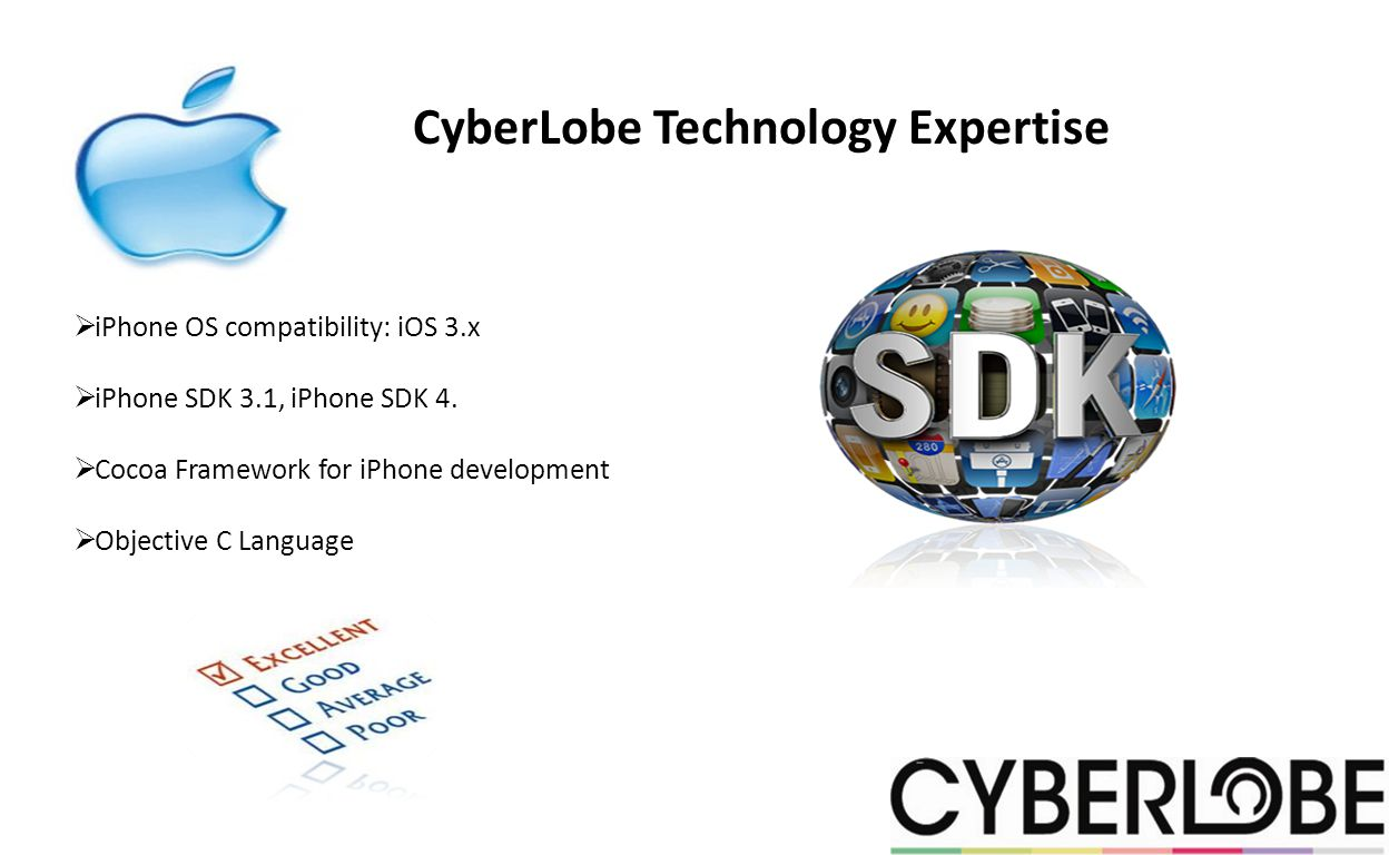 CyberLobe Technology Expertise iPhone OS compatibility: iOS 3.x iPhone SDK 3.1, iPhone SDK 4.