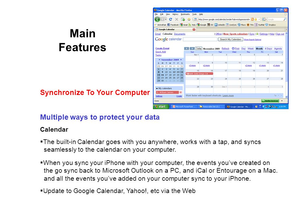 Main Features Multiple ways to protect your data Calendar The built-in Calendar goes with you anywhere, works with a tap, and syncs seamlessly to the calendar on your computer.