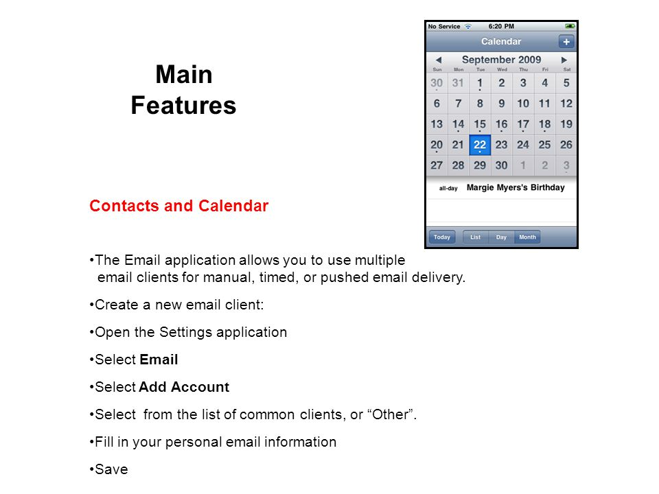 Main Features Contacts and Calendar The Email application allows you to use multiple email clients for manual, timed, or pushed email delivery.