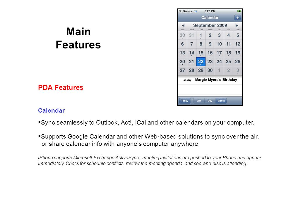 Main Features Calendar Sync seamlessly to Outlook, Act!, iCal and other calendars on your computer.