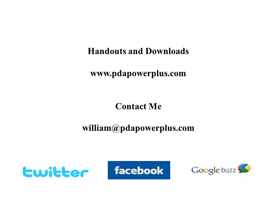 Handouts and Downloads www.pdapowerplus.com Contact Me william@pdapowerplus.com