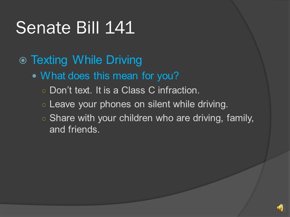 Senate Bill 141 Texting While Driving While using a vehicle, texting or sending an email is considered a Class C infraction Includes the following: Wireless telephone Personal digital assistant Pager Text messaging device Last updated January 25, 2011