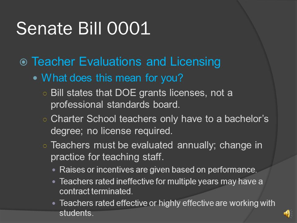 Senate Bill 0001 Teacher Evaluations and Licensing Elimination of Division of Professional Standards Charter School: 50% or less teachers do not need to be licensed teachers.