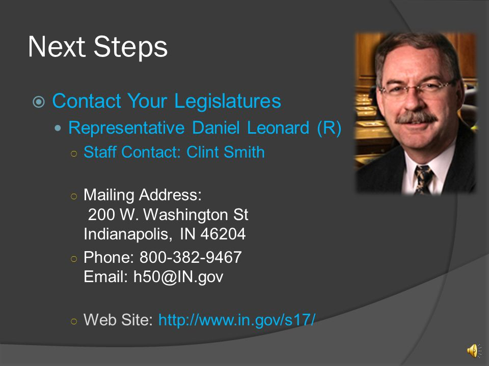 Next Steps Contact Your Legislatures Senator James Banks (R) Staff Contact: Vallerie Hackettt Mailing Address: 200 W.