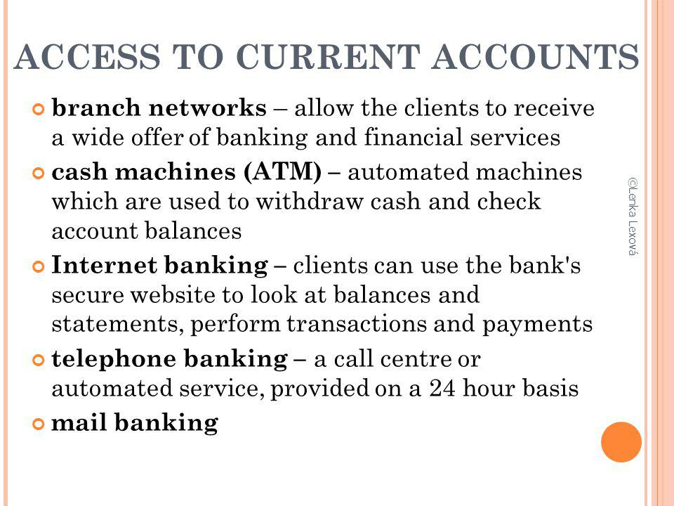 ACCESS TO CURRENT ACCOUNTS branch networks – allow the clients to receive a wide offer of banking and financial services cash machines (ATM) – automat