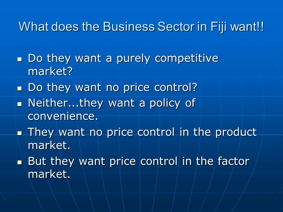 What does the Business Sector in Fiji want!! Do they want a purely competitive market? Do they want a purely competitive market? Do they want no price