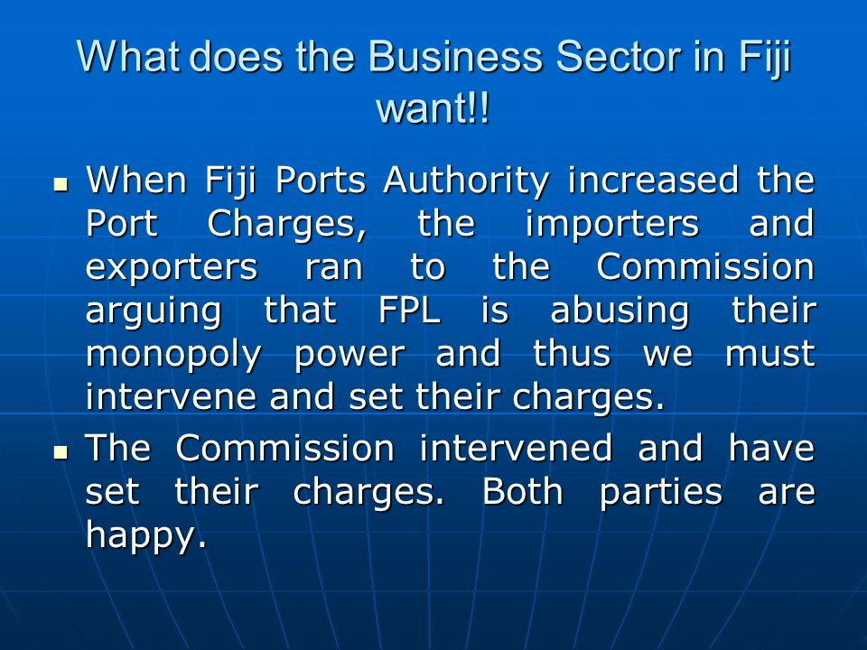 What does the Business Sector in Fiji want!! When Fiji Ports Authority increased the Port Charges, the importers and exporters ran to the Commission a