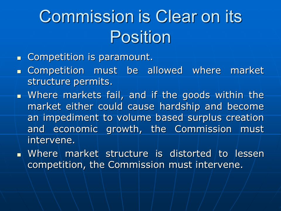Commission is Clear on its Position Competition is paramount. Competition is paramount. Competition must be allowed where market structure permits. Co