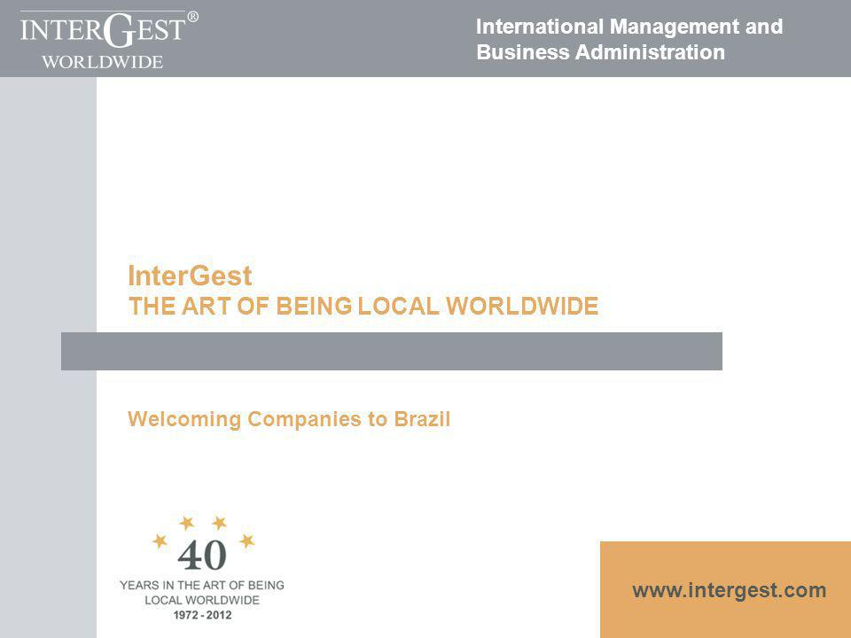 www.intergest.com International Management and Business Administration InterGest THE ART OF BEING LOCAL WORLDWIDE Welcoming Companies to Brazil