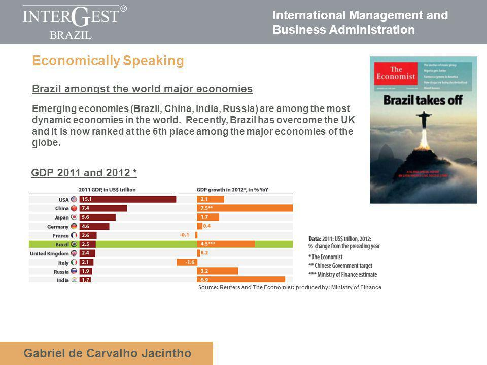 International Management and Business Administration Gabriel de Carvalho Jacintho Economically Speaking Brazil amongst the world major economies Emerging economies (Brazil, China, India, Russia) are among the most dynamic economies in the world.