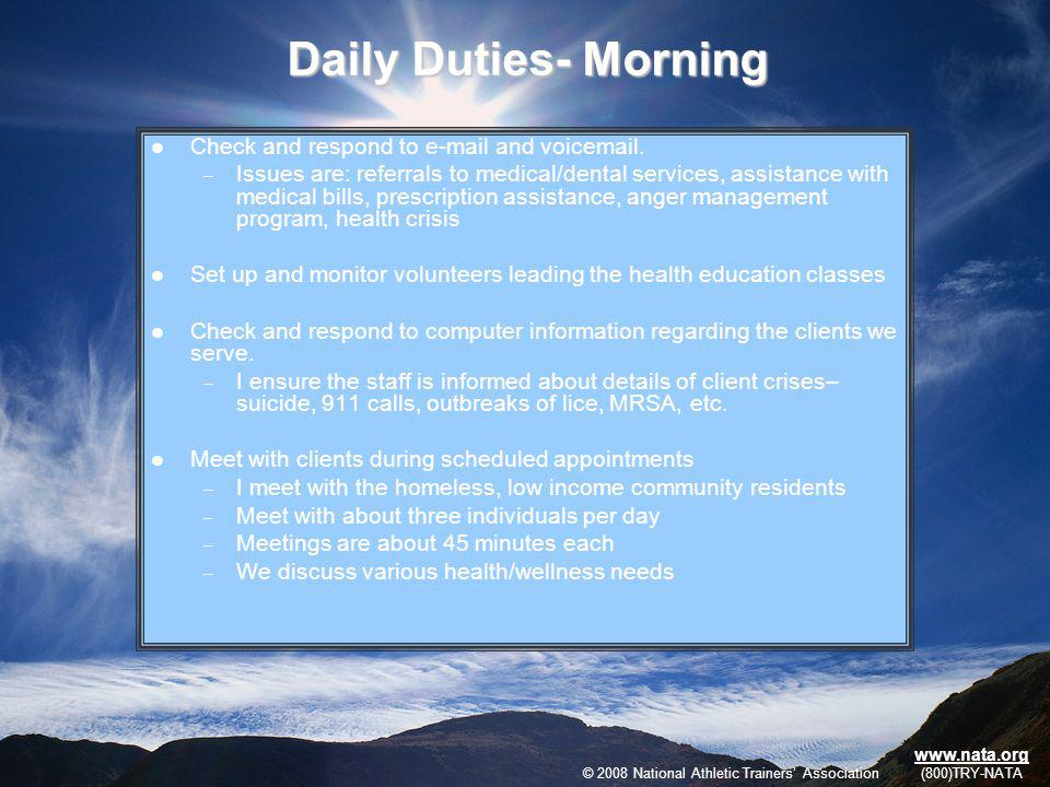 © 2009 National Athletic Trainers Association www.nata.org (800)TRY-NATA Daily Duties- Morning Check and respond to e-mail and voicemail.