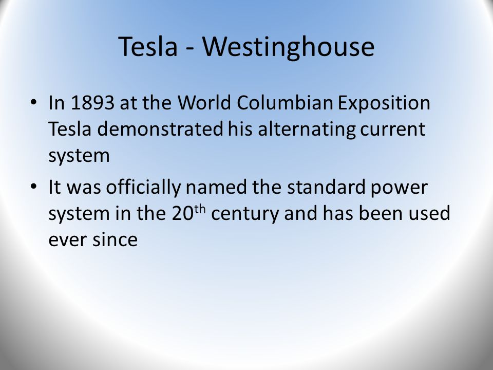 In 1893 at the World Columbian Exposition Tesla demonstrated his alternating current system It was officially named the standard power system in the 2