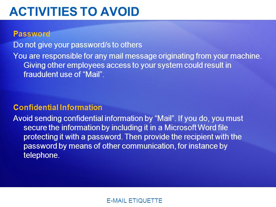 ACTIVITIES TO AVOID Password Do not give your password/s to others You are responsible for any mail message originating from your machine.