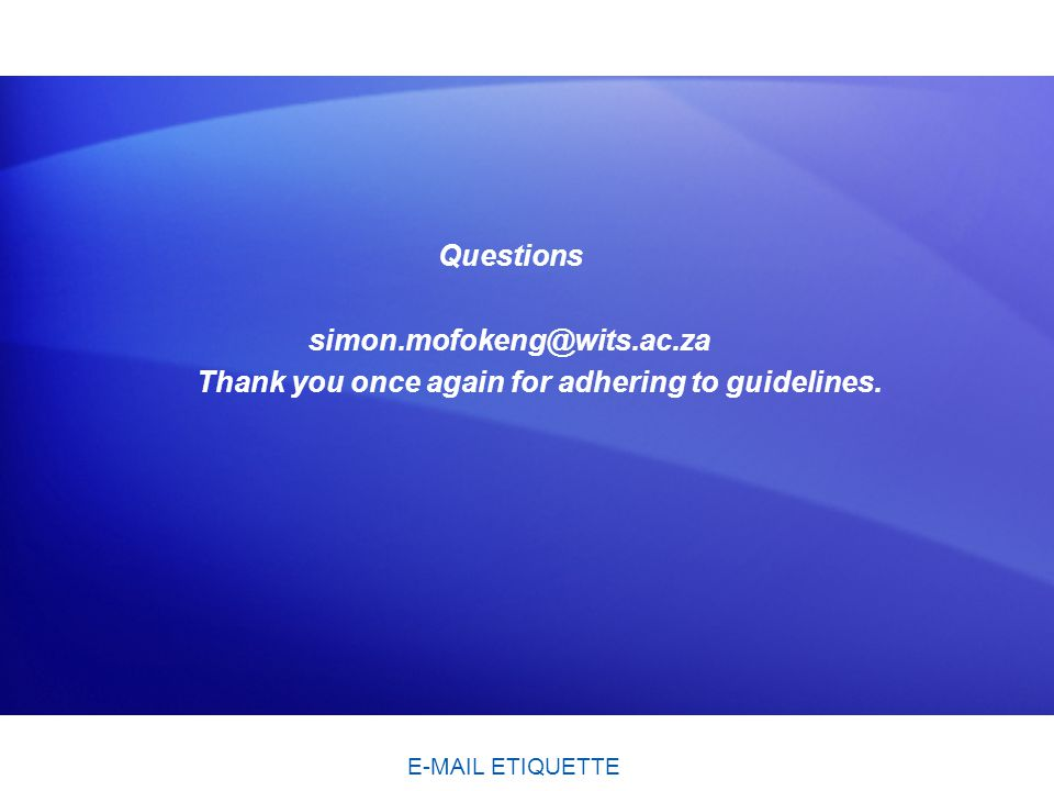 Questions simon.mofokeng@wits.ac.za Thank you once again for adhering to guidelines.