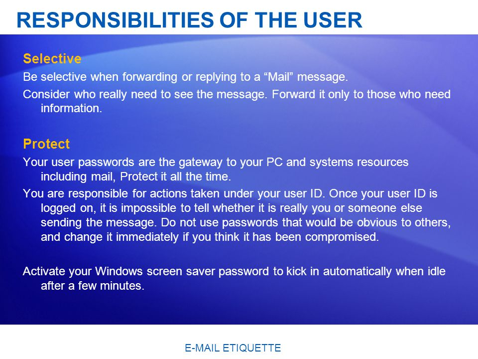 RESPONSIBILITIES OF THE USER Selective Be selective when forwarding or replying to a Mail message.