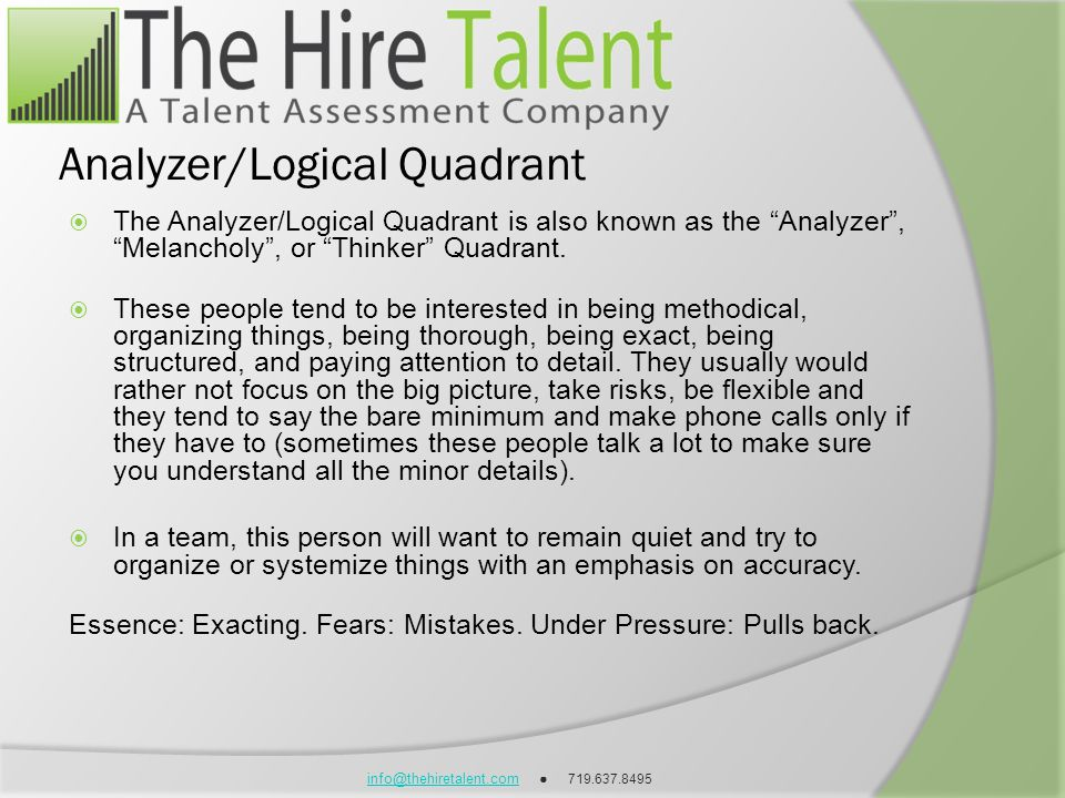 info@thehiretalent.cominfo@thehiretalent.com 719.637.8495 Analyzer/Logical Quadrant The Analyzer/Logical Quadrant is also known as the Analyzer, Melan