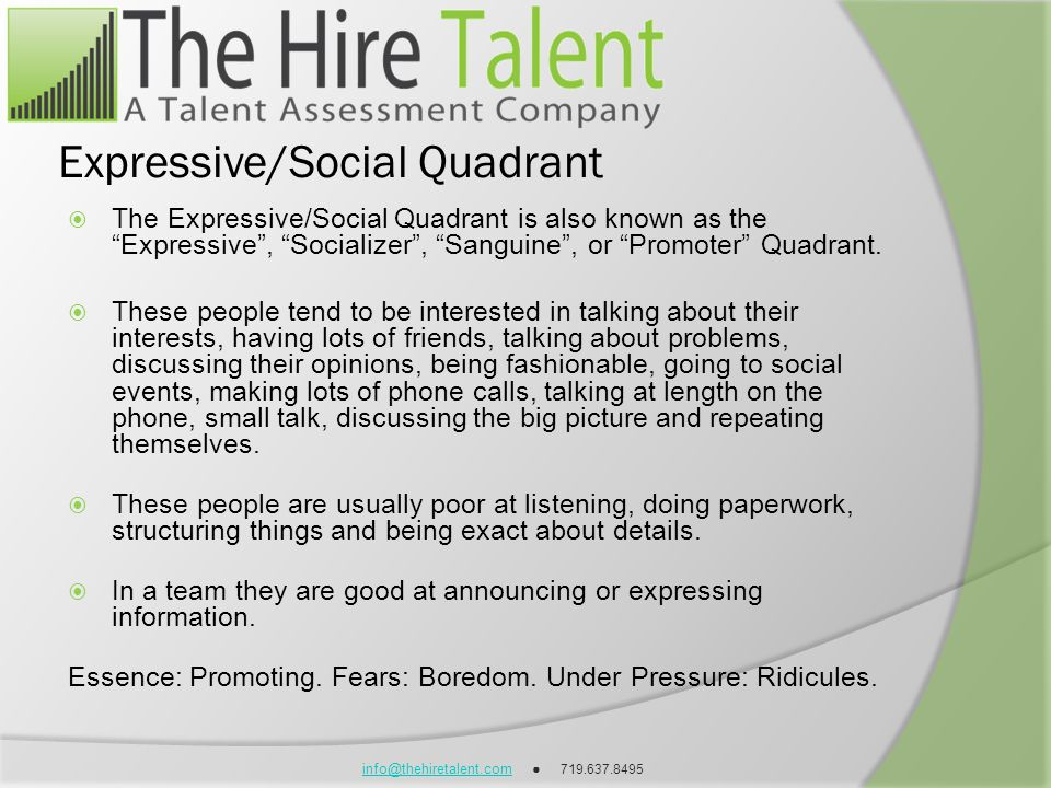 info@thehiretalent.cominfo@thehiretalent.com 719.637.8495 Expressive/Social Quadrant The Expressive/Social Quadrant is also known as the Expressive, S