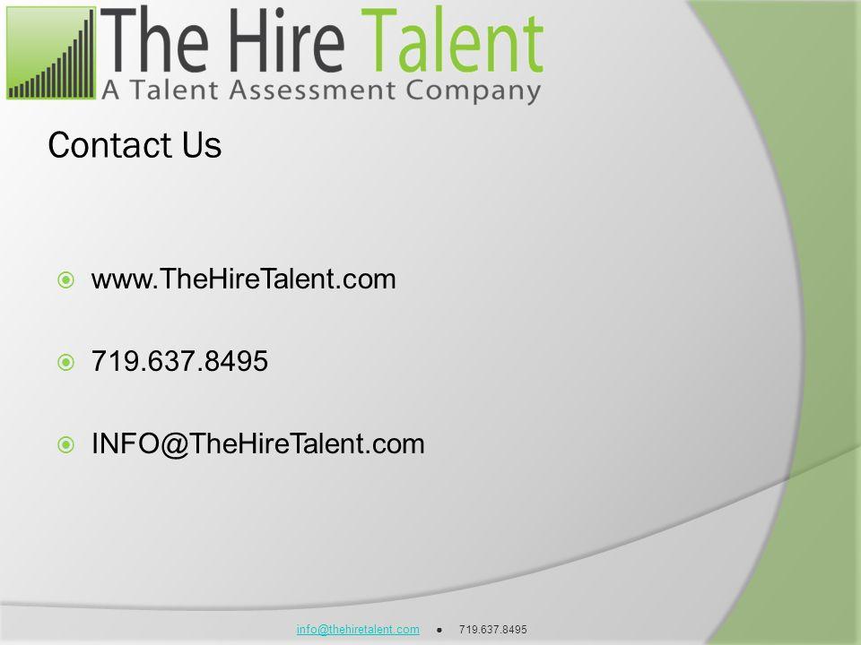 info@thehiretalent.cominfo@thehiretalent.com 719.637.8495 Contact Us www.TheHireTalent.com 719.637.8495 INFO@TheHireTalent.com