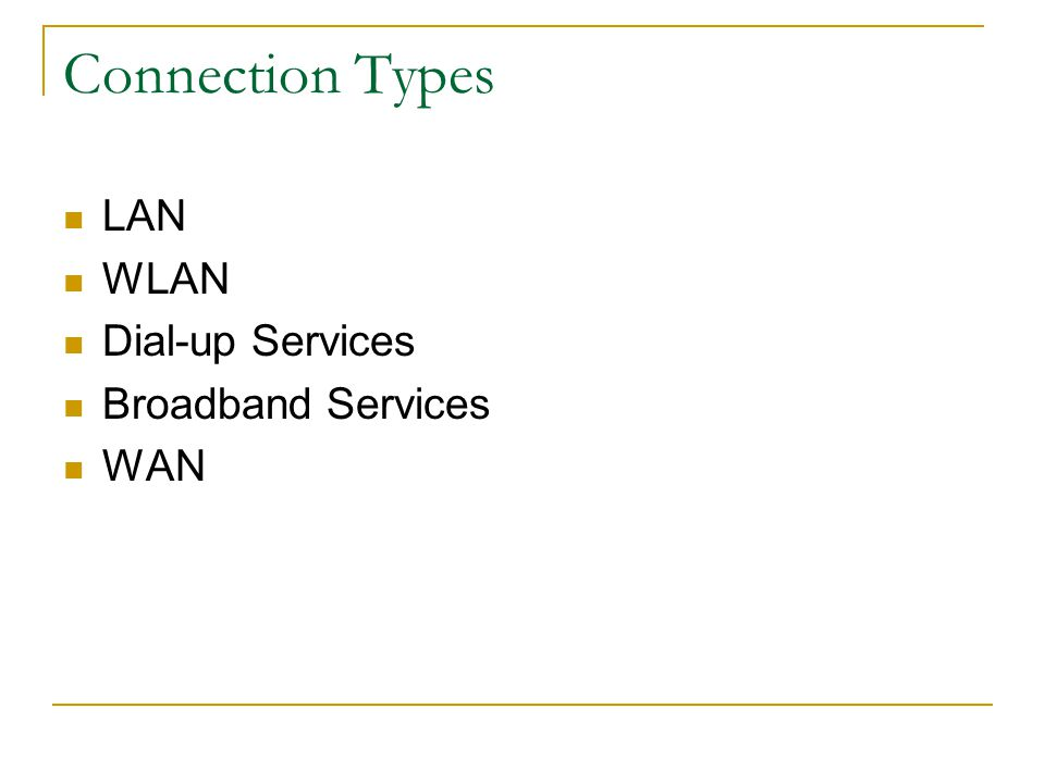 Connection Types LAN WLAN Dial-up Services Broadband Services WAN