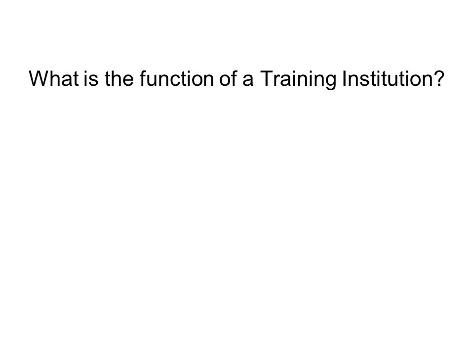 What is the function of a Training Institution?