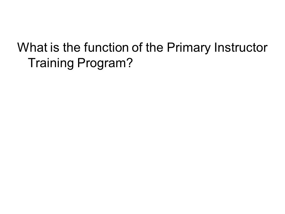 What is the function of the Primary Instructor Training Program?