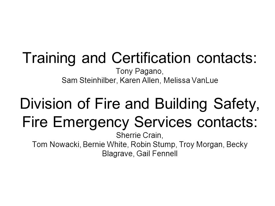 Training and Certification contacts: Tony Pagano, Sam Steinhilber, Karen Allen, Melissa VanLue Division of Fire and Building Safety, Fire Emergency Se