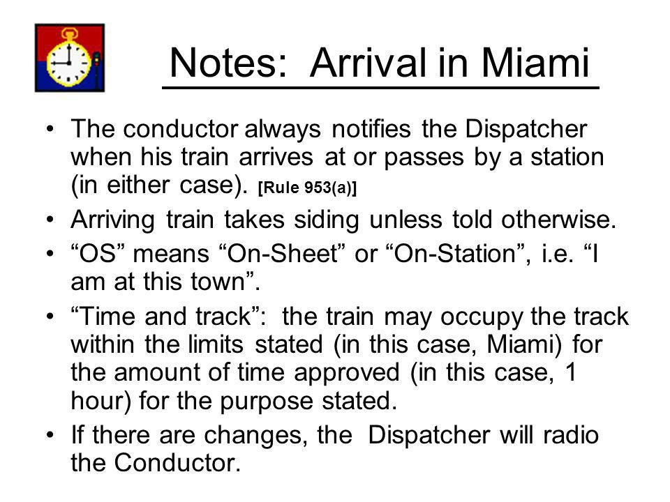 Notes: Arrival in Miami The conductor always notifies the Dispatcher when his train arrives at or passes by a station (in either case). [Rule 953(a)]