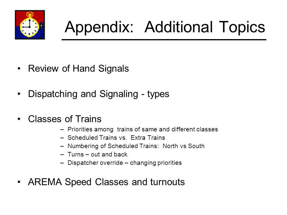Appendix: Additional Topics Review of Hand Signals Dispatching and Signaling - types Classes of Trains –Priorities among trains of same and different