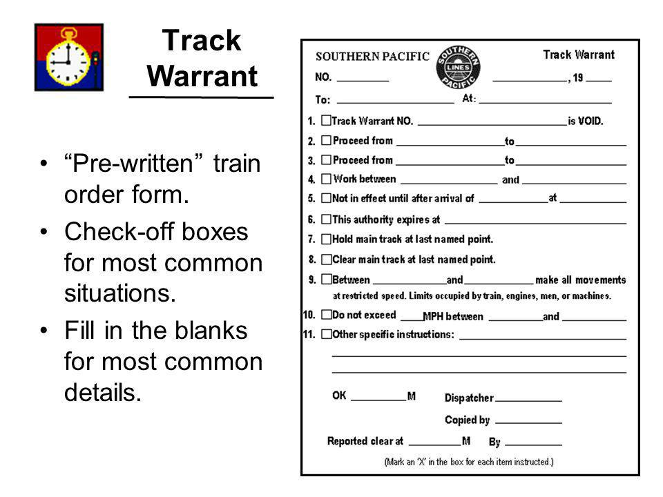 Track Warrant Pre-written train order form. Check-off boxes for most common situations. Fill in the blanks for most common details.