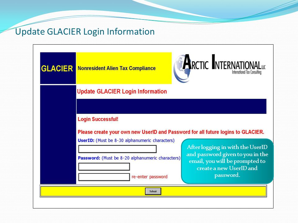 Update GLACIER Login Information After logging in with the UserID and password given to you in the email, you will be prompted to create a new UserID